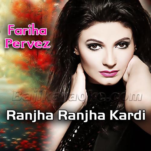 Ranjha Ranjha Kardi ni - Karaoke Mp3