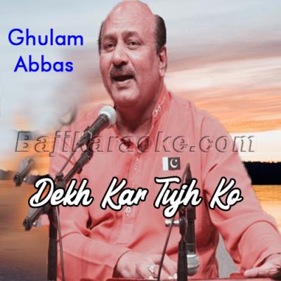 Dekh Kar Tujhko Main Gham Dil Ke - Karaoke Mp3   Ghulam Abbas