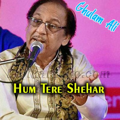 Hum tere sheher mein - Karaoke Mp3 | Ghulam Ali