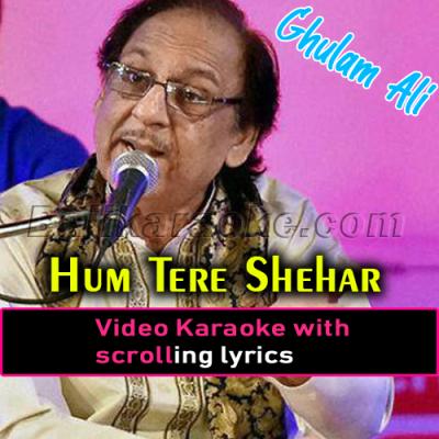 Hum tere sheher mein - Video Karaoke Lyrics | Ghulam Ali