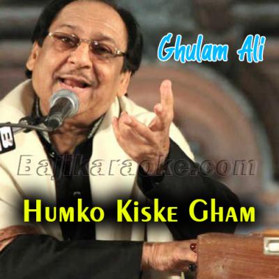 Humko kis ke Gham ne mara - Karaoke Mp3 | Ghulam Ali