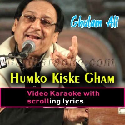 Humko kis ke Gham ne mara - Video Karaoke Lyrics | Ghulam Ali