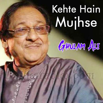 Kehte hain mujhse Ishq ka - Karaoke Mp3 | Ghulam Ali