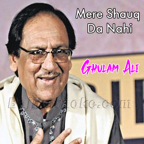 Mere shauq da nai - Karaoke Mp3 | Ghulam Ali