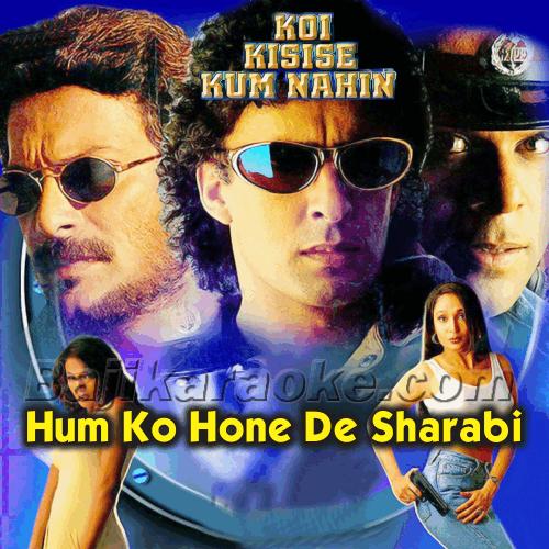 Hum Ko Hone De Sharabi - With Chorus - Karaoke Mp3