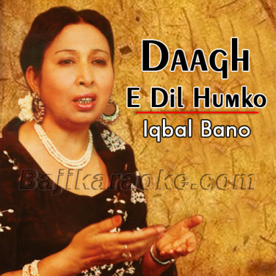 Daagh-e-dil humko yaad - Version 2 - Karaoke Mp3 | Iqbal Bano