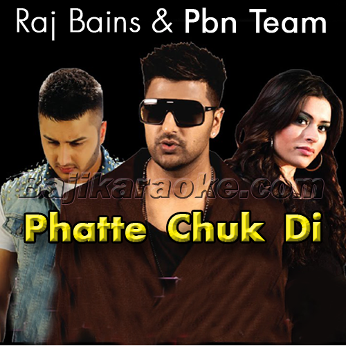 Phatte Chuk Di - Bhangra - Karaoke Mp3 | PBN | Raj Bains