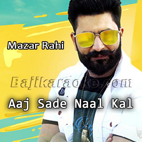 Aj Sade Naal Kal Kithe Hor - Karaoke Mp3