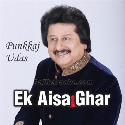 Ek Aisa Ghar Chahiye - Karaoke Mp3