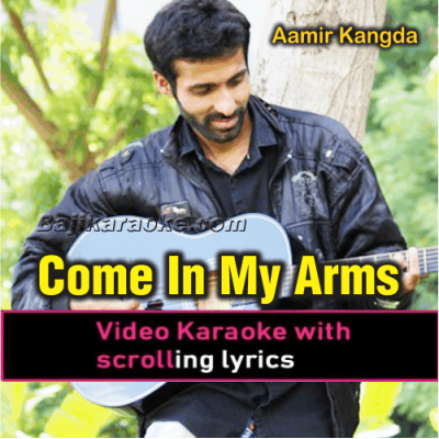 Come in my Arms - Video Karaoke Lyrics