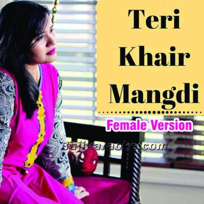 Teri Khair Mangdi - Female Version - Remix - Karaoke Mp3