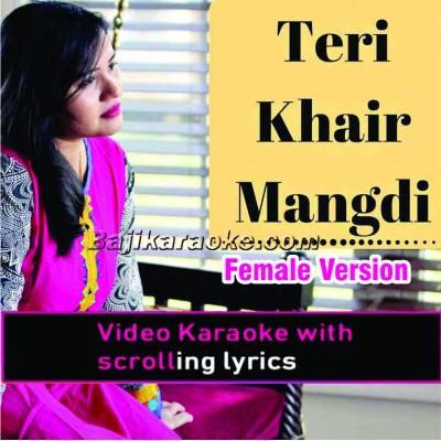 Teri Khair Mangdi - Female Version - Remix - Video Karaoke Lyrics