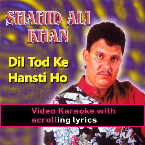 Dil Tod Ke Hansti Ho - Video Karaoke Lyrics