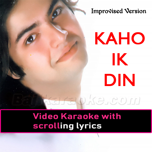 Kaho Ik Din - Improvised Version - Video Karaoke Lyrics