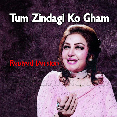 Tum Zindagi Ko Gham Ka - Revised Version - Karaoke Mp3