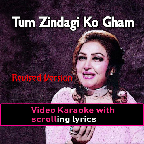 Tum Zindagi Ko Gham Ka - Revised Version - Video Karaoke Lyrics